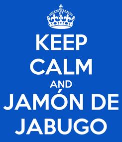 Poster: KEEP CALM AND JAMÓN DE JABUGO