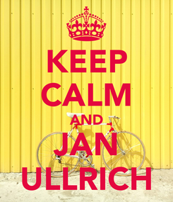 Poster: KEEP CALM AND JAN ULLRICH