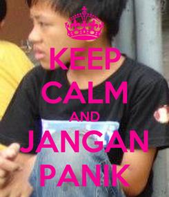 Poster: KEEP CALM AND JANGAN PANIK