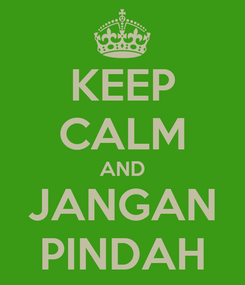 Poster: KEEP CALM AND JANGAN PINDAH