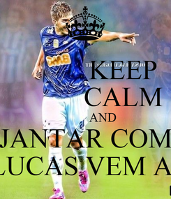 Poster:            KEEP            CALM            AND JANTAR COM LUCAS VEM AÍ