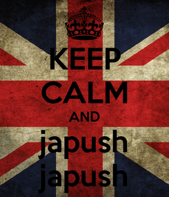 Poster: KEEP CALM AND japush japush