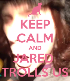 Poster: KEEP CALM AND JARED  TROLLS US