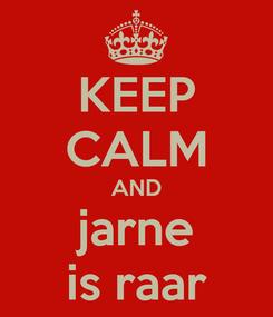 Poster: KEEP CALM AND jarne is raar