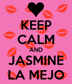 Poster: KEEP CALM AND JASMINE LA MEJO
