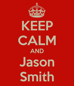 Poster: KEEP CALM AND Jason Smith