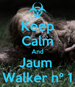 Poster: Keep Calm And Jaum  Walker n° 1