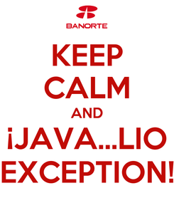 Poster: KEEP CALM AND ¡JAVA...LIO EXCEPTION!