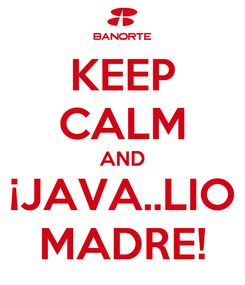Poster: KEEP CALM AND ¡JAVA..LIO MADRE!