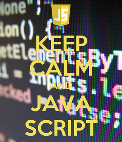 Poster: KEEP CALM AND JAVA SCRIPT