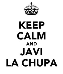 Poster: KEEP CALM AND JAVI LA CHUPA