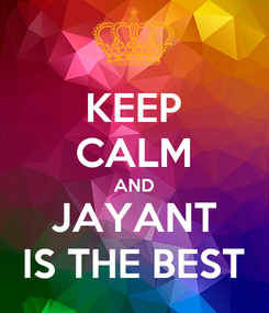 Poster: KEEP CALM AND JAYANT  IS THE BEST