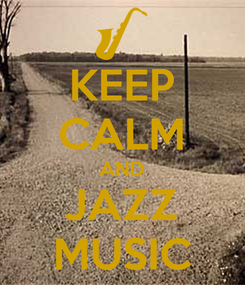 Poster: KEEP CALM AND JAZZ MUSIC