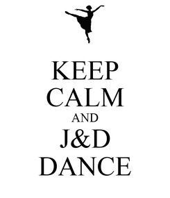 Poster: KEEP CALM AND J&D DANCE