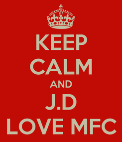 Poster: KEEP CALM AND J.D LOVE MFC