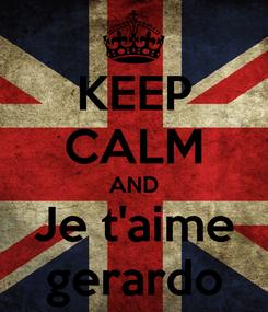 Poster: KEEP CALM AND Je t'aime gerardo