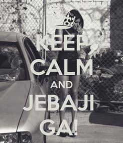 Poster: KEEP CALM AND JEBAJI  GA!