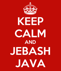Poster: KEEP CALM AND JEBASH JAVA