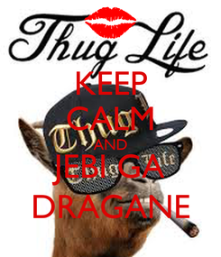 Poster: KEEP CALM AND JEBI GA DRAGANE
