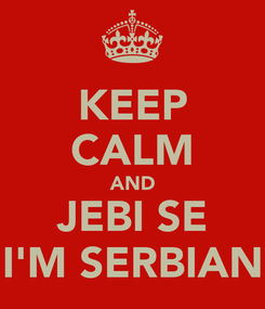 Poster: KEEP CALM AND JEBI SE I'M SERBIAN