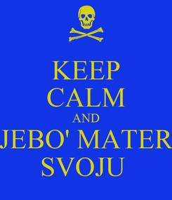 Poster: KEEP CALM AND JEBO' MATER SVOJU