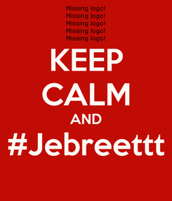 Poster: KEEP CALM AND #Jebreettt