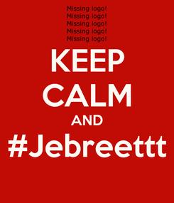 Poster: KEEP CALM AND #Jebreettt