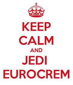 Poster: KEEP CALM AND JEDI  EUROCREM