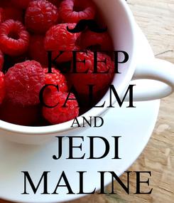 Poster: KEEP CALM AND JEDI MALINE