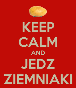 Poster: KEEP CALM AND JEDZ ZIEMNIAKI