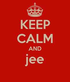 Poster: KEEP CALM AND jee