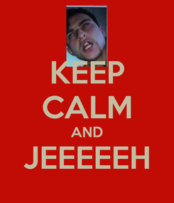 Poster: KEEP CALM AND JEEEEEH