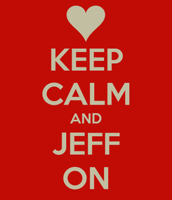 Poster: KEEP CALM AND JEFF ON