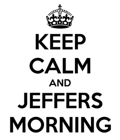 Poster: KEEP CALM AND JEFFERS MORNING