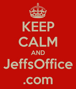 Poster: KEEP CALM AND JeffsOffice .com