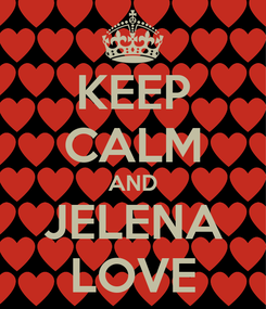 Poster: KEEP CALM AND JELENA LOVE