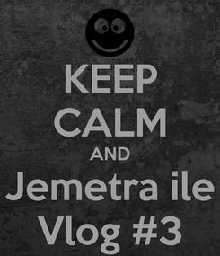 Poster: KEEP CALM AND Jemetra ile Vlog #3