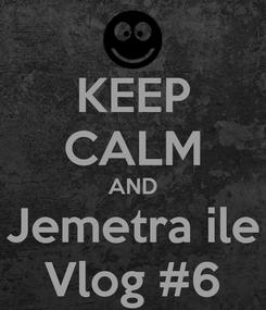 Poster: KEEP CALM AND Jemetra ile Vlog #6
