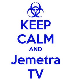 Poster: KEEP CALM AND Jemetra TV