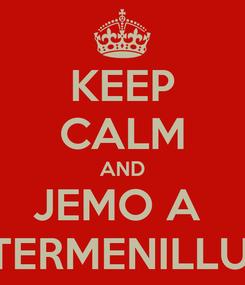 Poster: KEEP CALM AND JEMO A  TERMENILLU'
