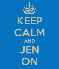 Poster: KEEP CALM AND JEN ON