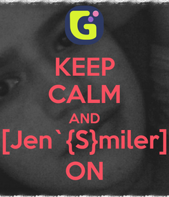 Poster: KEEP CALM AND [Jen`{S}miler] ON