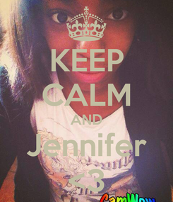 Poster: KEEP CALM AND Jennifer <3