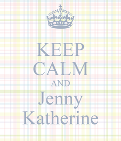 Poster: KEEP CALM AND Jenny Katherine