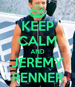 Poster: KEEP CALM AND JEREMY RENNER