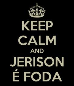 Poster: KEEP CALM AND JERISON É FODA
