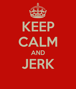 Poster: KEEP CALM AND JERK