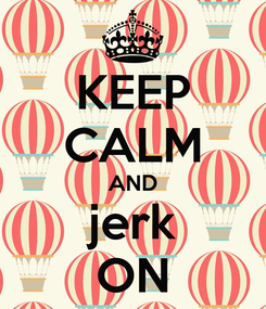 Poster: KEEP CALM AND jerk ON
