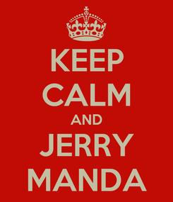 Poster: KEEP CALM AND JERRY MANDA