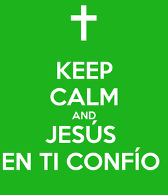 Poster: KEEP CALM AND JESÚS  EN TI CONFÍO